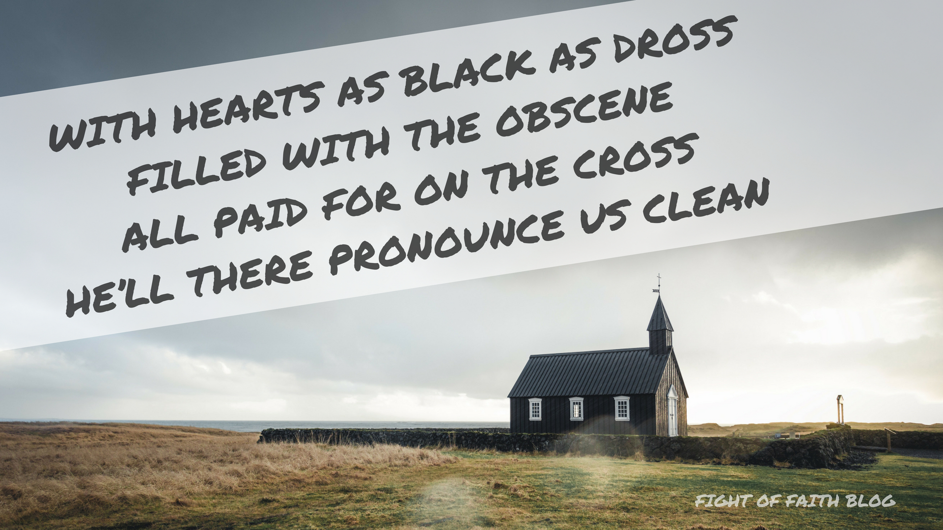 With hearts as black as drossFilled with the obsceneAll paid for on the crossHe_ll there pronounce us clean